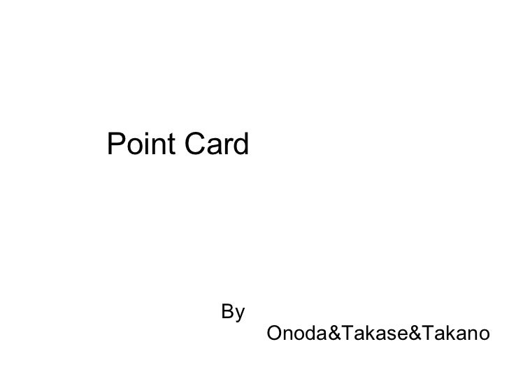 Point Card By              Onoda&Takase&Takano