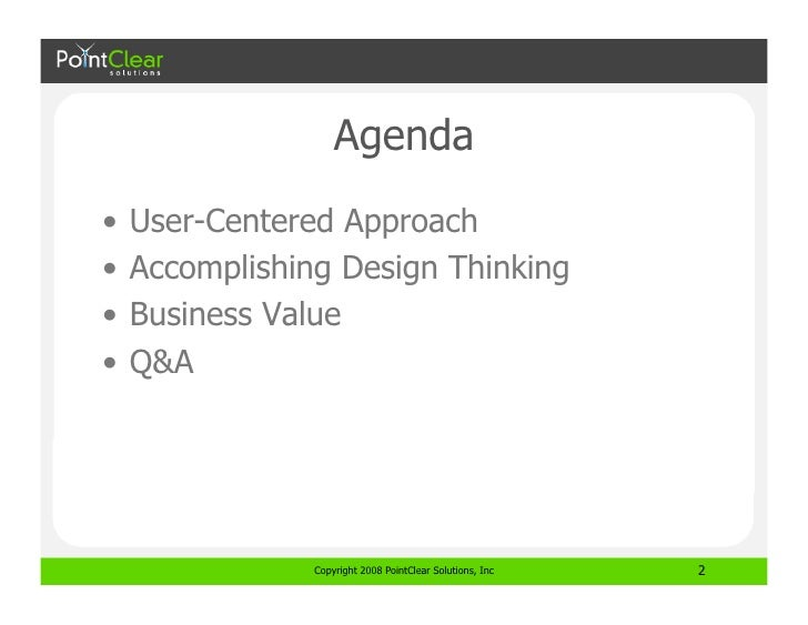 Agenda • User-Centered Approach • Accomplishing Design Thinking • Business Value • Q                   Copyright 2008 ...