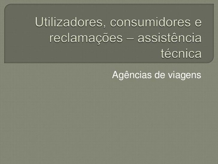 Utilizadores, consumidores e reclamações – assistência técnica<br />Agências de viagens<br />