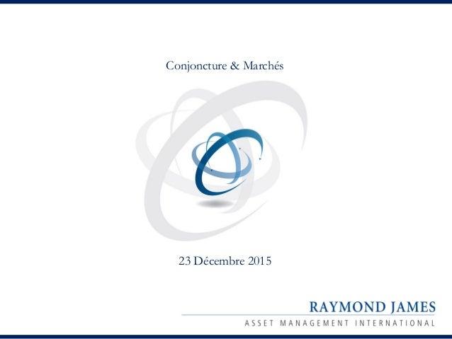 Conjoncture & Marchés 23 Décembre 2015