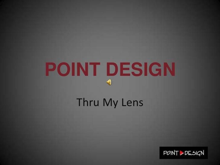 POINT DESIGN<br />Thru My Lens<br />
