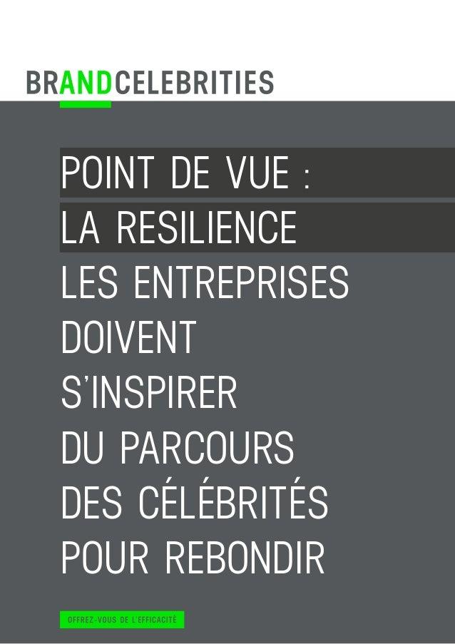 1 Copyright © 2014 Brand and Celebrities - Tous droits réservés POINT DE VUE: LA RESILIENCE LES ENTREPRISES DOIVENT S'INS...