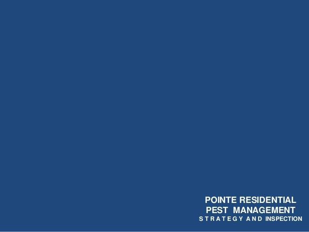 POINTE RESIDENTIAL PEST MANAGEMENT S T R A T E G Y A N D INSPECTION