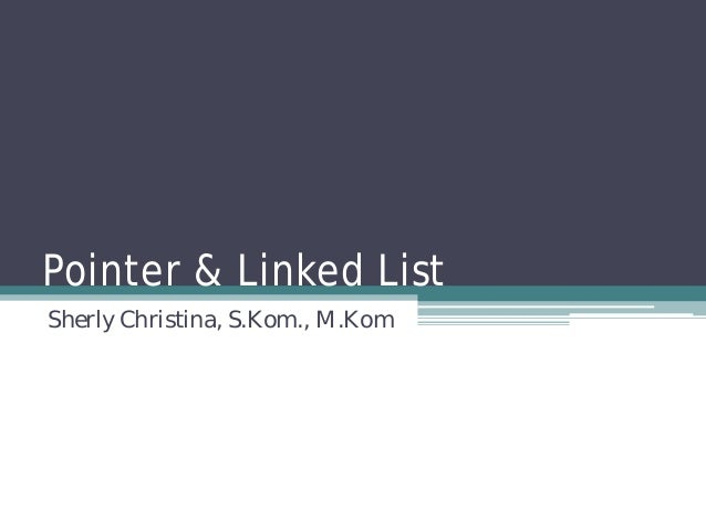 Pointer & Linked List Sherly Christina, S.Kom., M.Kom