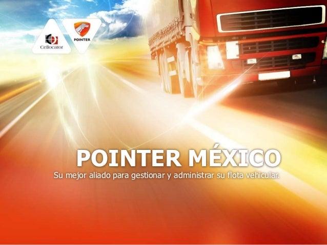 POINTER MÉXICOSu mejor aliado para gestionar y administrar su flota vehicular.