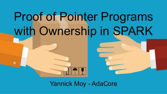 Proof of Pointer Programs with Ownership in SPARK Yannick Moy - AdaCore