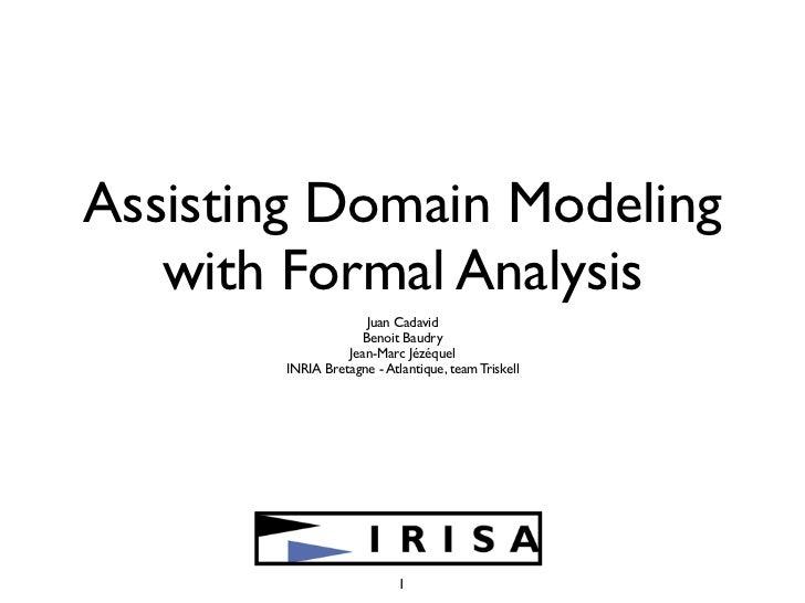 Assisting Domain Modeling   with Formal Analysis                    Juan Cadavid                   Benoit Baudry          ...