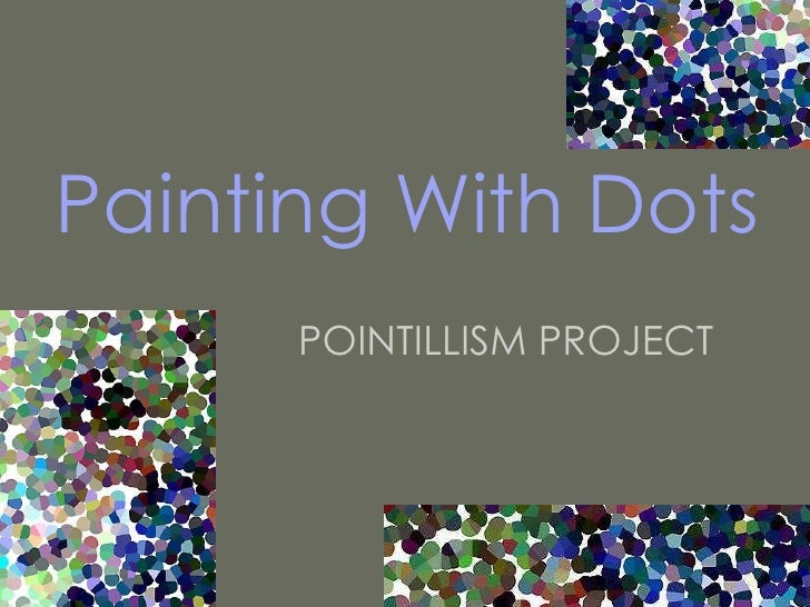 Painting With Dots POINTILLISM PROJECT