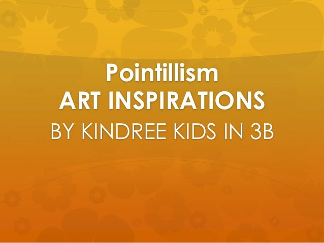 Pointillism ART INSPIRATIONS BY KINDREE KIDS IN 3B