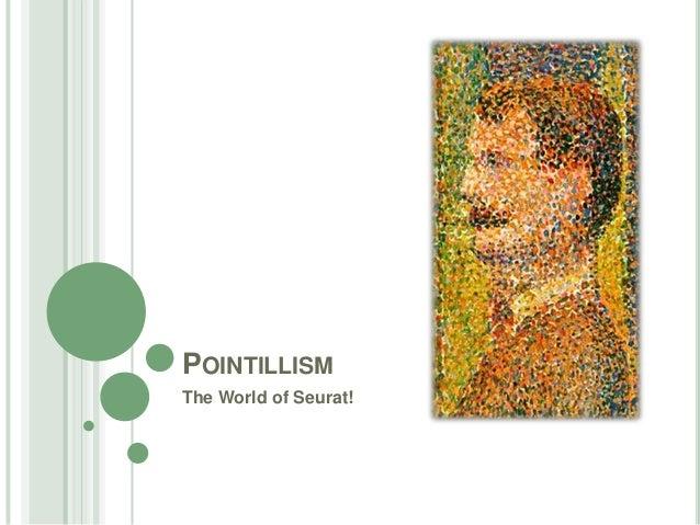 POINTILLISM The World of Seurat!