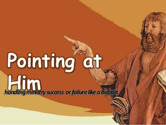 Pointing at Himhandling ministry success or failure like a Baptist