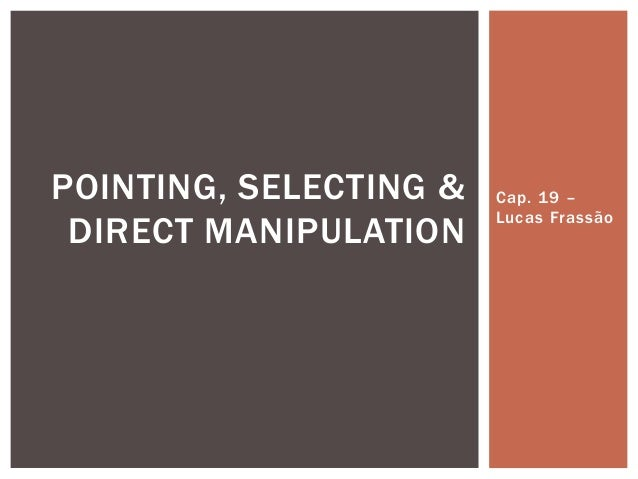 Cap. 19 – Lucas Frassão POINTING, SELECTING & DIRECT MANIPULATION