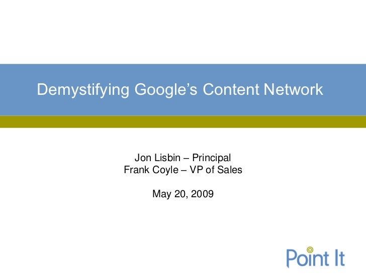 Demystifying Google's Content Network             Jon Lisbin – Principal           Frank Coyle – VP of Sales              ...