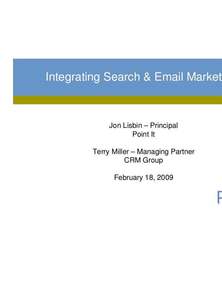 Integrating Search & Email Marketing             Jon Lisbin – Principal                    Point It        Terry Miller – ...