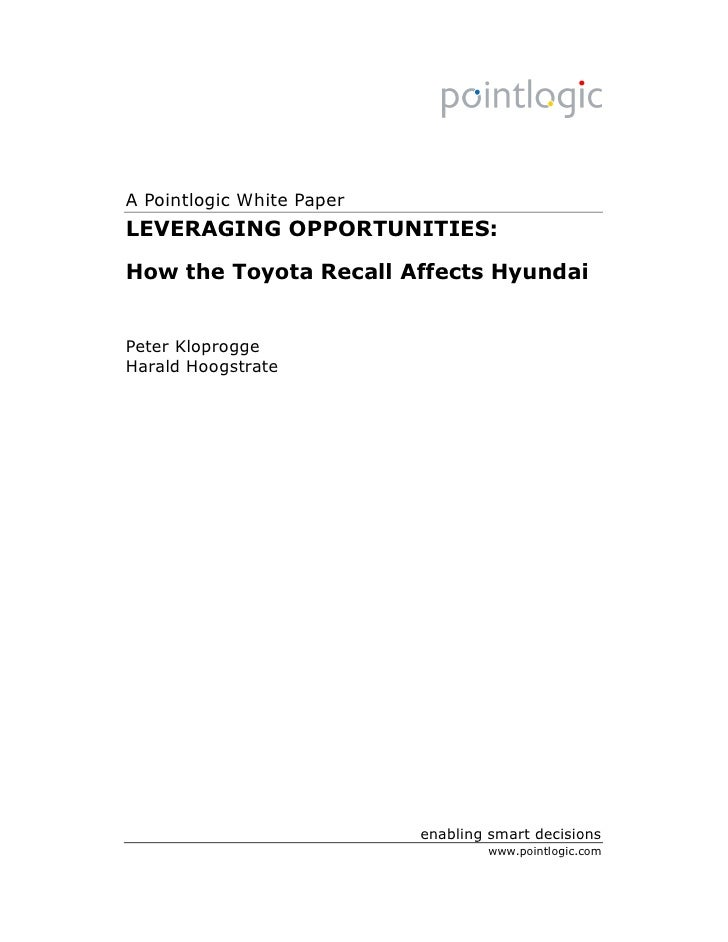 A Pointlogic White Paper LEVERAGING OPPORTUNITIES: How the Toyota Recall Affects Hyundai   Peter Kloprogge Harald Hoogstra...