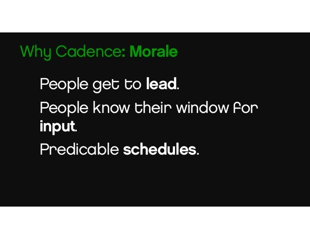 Forces decisions to happen. Encourages accountability. Why Cadence: Speed
