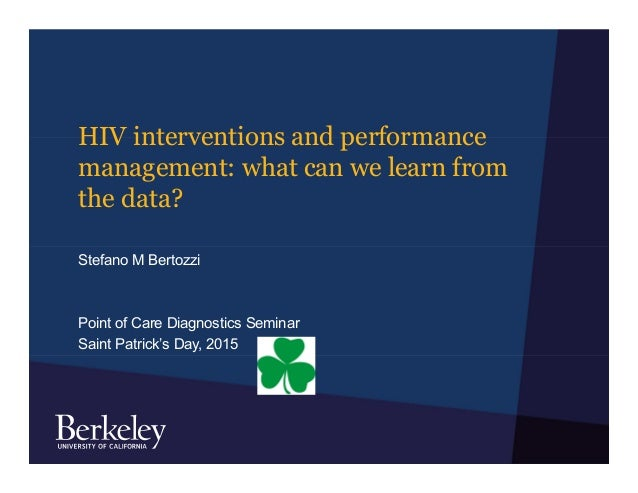 HIV interventions and performance management: what can we learn from the data? Stefano M Bertozzi Point of Care Diagnostic...