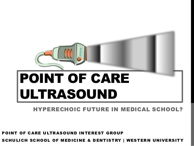 POINT OF CARE     ULTRASOUND          HYPERECHOIC FUTURE IN MEDICAL SCHOOL?POINT OF CARE ULTRASOUND INTEREST GROUPSCHULICH...