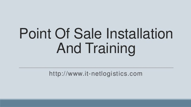 Point Of Sale Installation      And Training     http://www.it-netlogistics.com