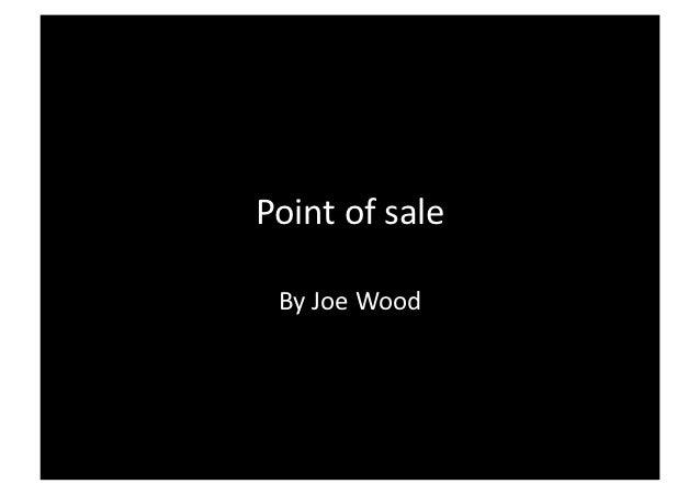 Point&of&sale& By&Joe&Wood&