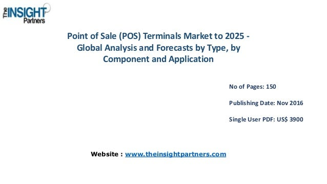 Point of Sale (POS) Terminals Market to 2025 - Global Analysis and Forecasts by Type, by Component and Application No of P...