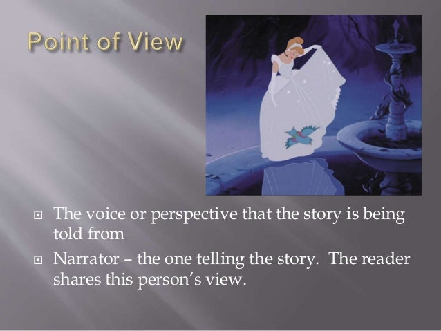  The voice or perspective that the story is being told from  Narrator – the one telling the story. The reader shares thi...