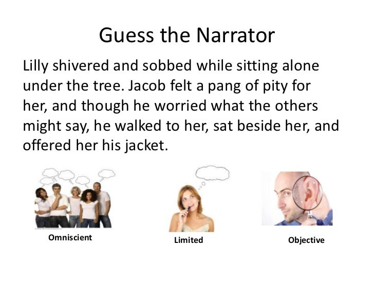 Guess the Narrator<br />Lilly shivered and sobbed while sitting alone under the tree. Jacob felt a pang of pity for her, a...