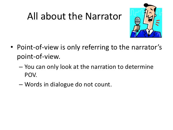 All about the Narrator<br />Point-of-view is only referring to the narrator's point-of-view. <br />You can only loo...