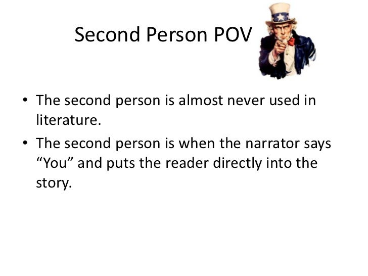 Second Person POV <br />The second person is almost never used in literature.<br />The second person is when the narra...