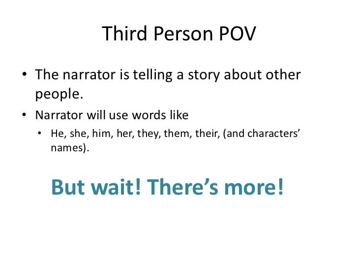 Third Person POV<br />The narrator is telling a story about other people.<br /><ul><li>Narrator will use words like</li></...