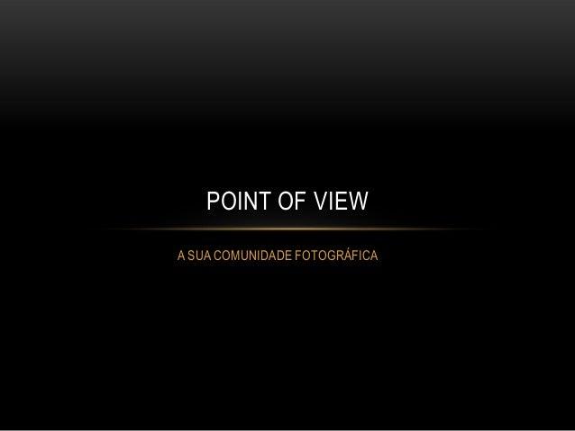 A SUA COMUNIDADE FOTOGRÁFICAPOINT OF VIEW