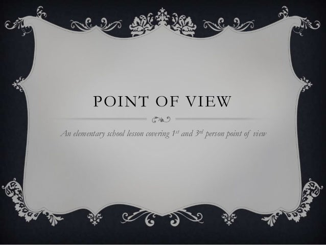 POINT OF VIEW An elementary school lesson covering 1st and 3rd person point of view