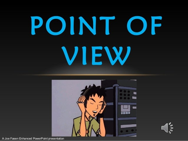 POINT OF VIEW  A Joe Fasen Enhanced PowerPoint presentation