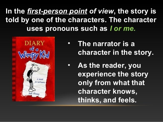 In the first-person point of view, the story is told by one of the characters. The character uses pronouns such as I or me...