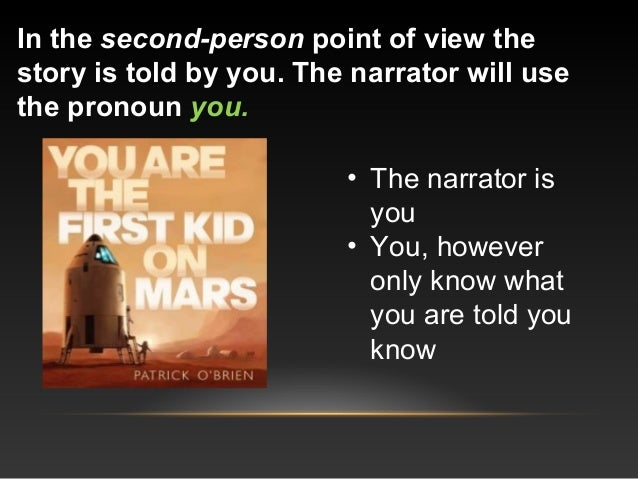 In the second-person point of view the story is told by you. The narrator will use the pronoun you. • The narrator is you ...