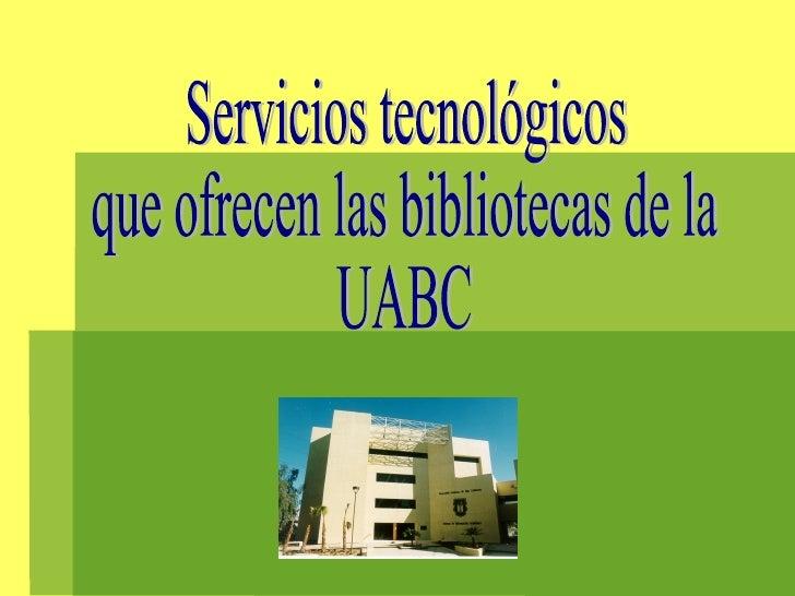Servicios tecnológicos que ofrecen las bibliotecas de la UABC