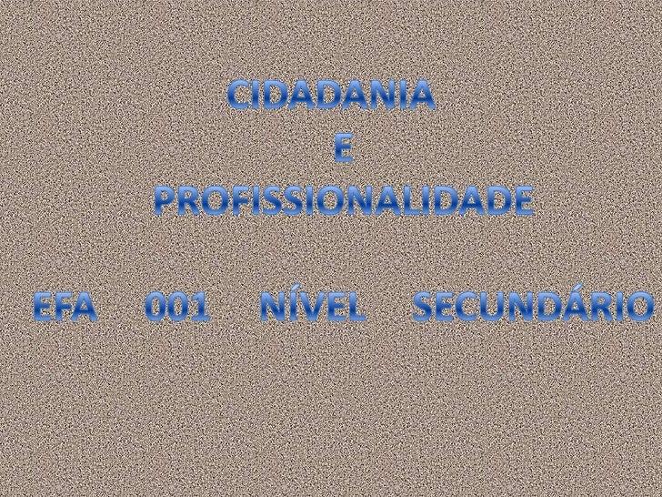 CIDADANIAEPROFISSIONALIDADEEFA 001 NÍVEL SECUNDÁRIO<br />