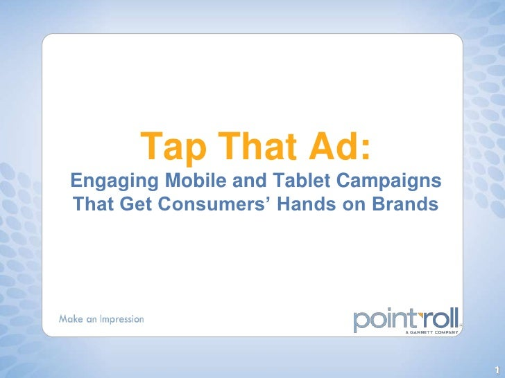 Tap That Ad: Engaging Mobile and Tablet Campaigns That Get Consumers' Hands on Brands<br />