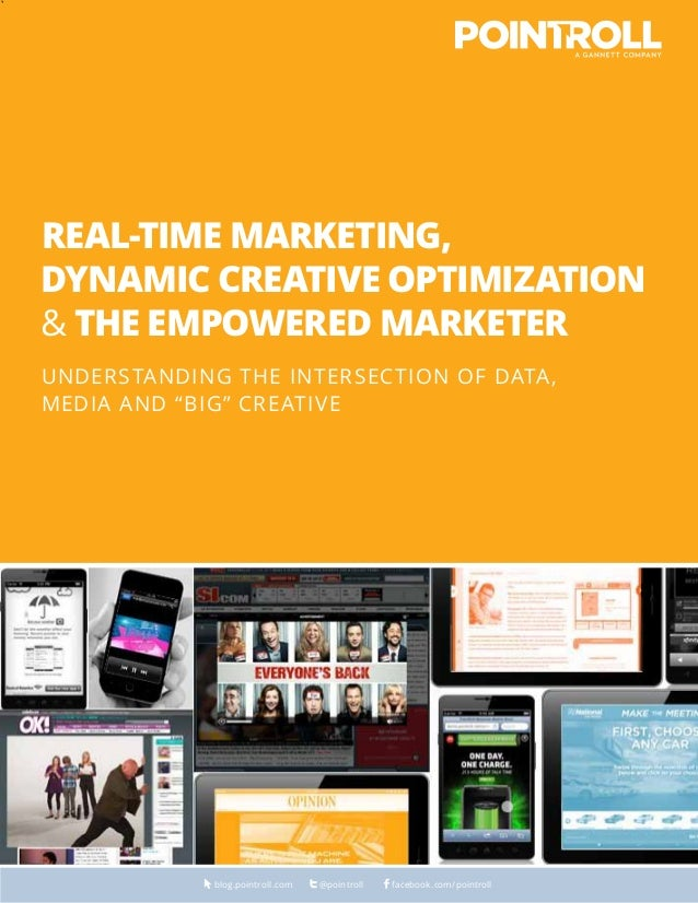 ` Real-Time Marketing, Dynamic Creative Optimization & the Empowered Marketer Understanding the Intersection of Data, Medi...