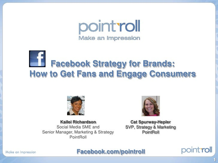 Facebook Strategy for Brands: How to Get Fans and Engage Consumers<br />Kailei Richardson<br />Social Media SME and <br />...