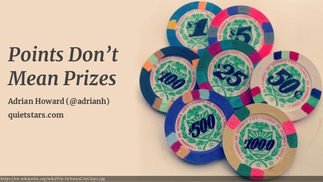 https://en.wikipedia.org/wiki/File:IsthmusCityChips.jpg Points Don't Mean Prizes Adrian Howard (@adrianh) quietstars.com