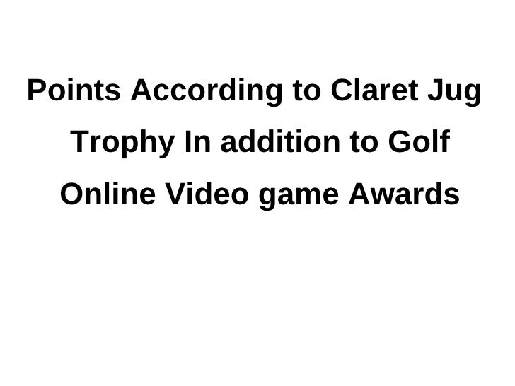 Points According to Claret Jug  Trophy In addition to Golf  Online Video game Awards