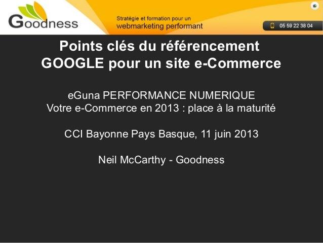 Neil McCarthy - GoodnessPoints clés du référencementGOOGLE pour un site e-CommerceeGuna PERFORMANCE NUMERIQUEVotre e-Comme...