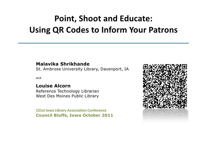 Point, Shoot and Educate:Using QR Codes to Inform Your Patrons Malavika Shrikhande St. Ambrose University Library, Davenpo...
