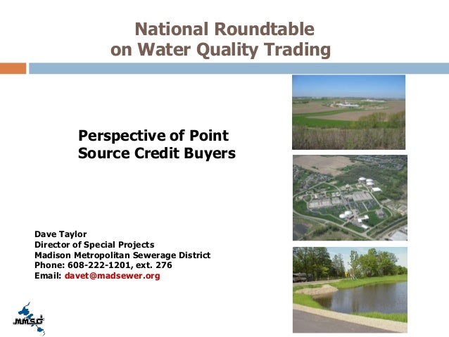 National Roundtable on Water Quality Trading Perspective of Point Source Credit Buyers Dave Taylor Director of Special Pro...