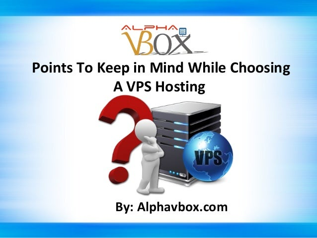 Points To Keep in Mind While Choosing A VPS Hosting  By: Alphavbox.com