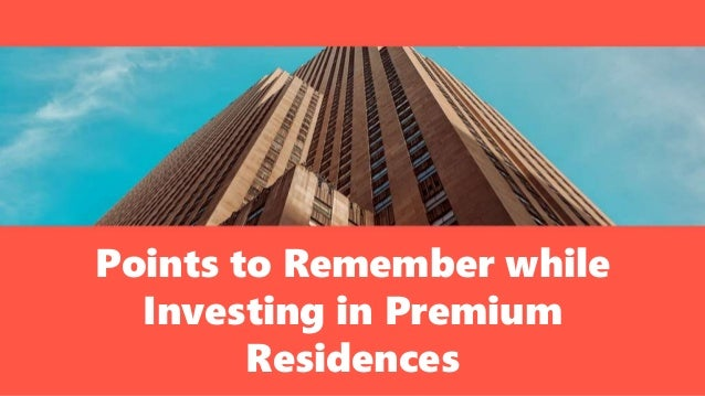 Points to Remember while Investing in Premium Residences
