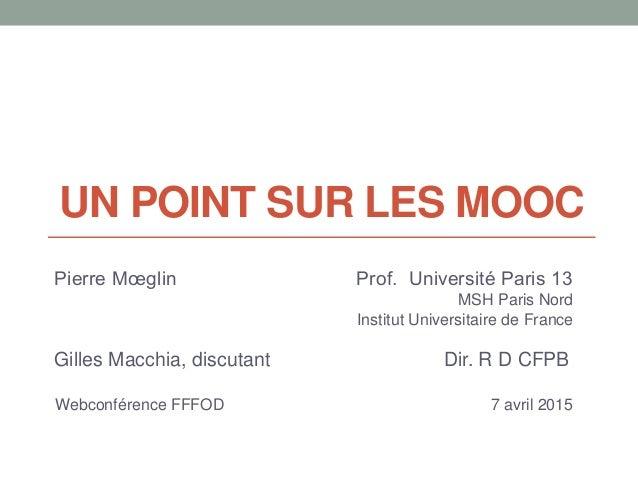 UN POINT SUR LES MOOC Pierre Mœglin Prof. Université Paris 13 MSH Paris Nord Institut Universitaire de France Gilles Macch...