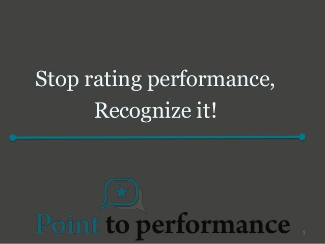Stop rating performance,      Recognize it!                           1