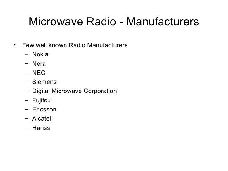 Microwave Radio - Manufacturers <ul><li>Few well known Radio Manufacturers </li></ul><ul><ul><li>Nokia </li></ul></ul><ul>...